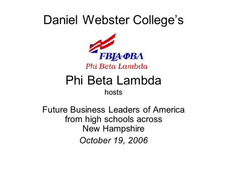 Daniel Webster College's Phi Beta Lambda hosts Future Business Leaders of America from high schools across New Hampshire October 19, 2006.
