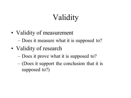 Validity Validity of measurement Validity of research