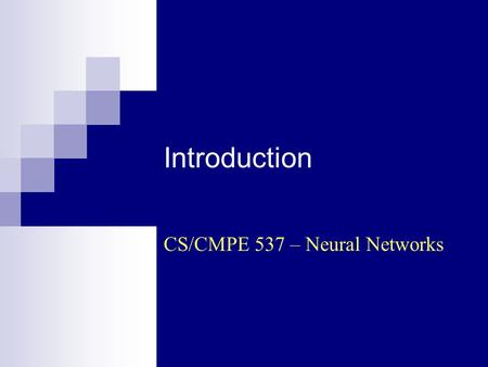 Introduction CS/CMPE 537 – Neural Networks. CS/CMPE 537 - Neural Networks (Sp 2004/2005) - Asim LUMS2 Biological Inspiration The brain is a highly.