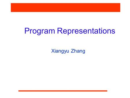 Program Representations Xiangyu Zhang. CS590F Software Reliability Why Program Representations  Initial representations Source code (across languages).