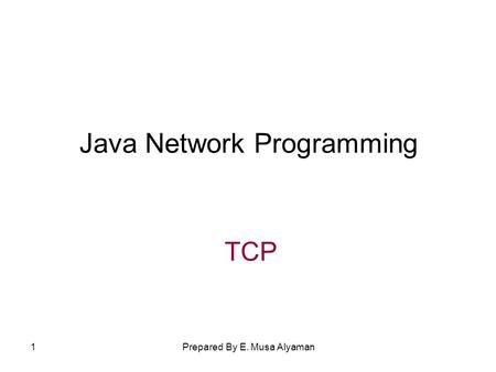 Prepared By E. Musa Alyaman1 Java Network Programming TCP.