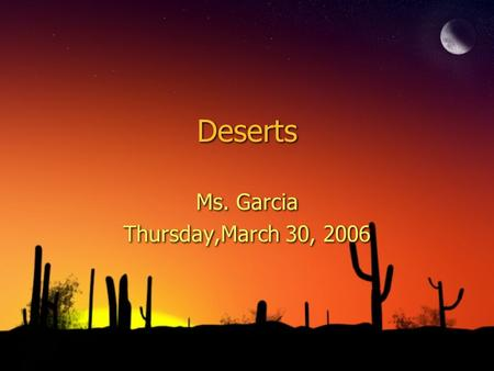 Deserts Ms. Garcia Thursday,March 30, 2006 Ms. Garcia Thursday,March 30, 2006.