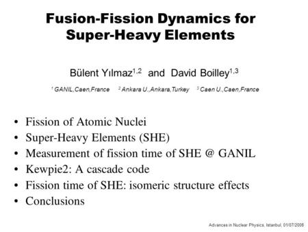 Fusion-Fission Dynamics for Super-Heavy Elements Bülent Yılmaz 1,2 and David Boilley 1,3 Fission of Atomic Nuclei Super-Heavy Elements (SHE) Measurement.