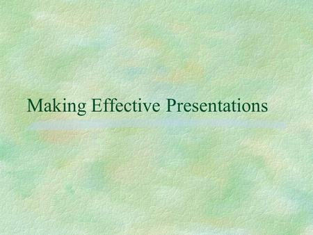 Making Effective Presentations. Outline of Presentation.
