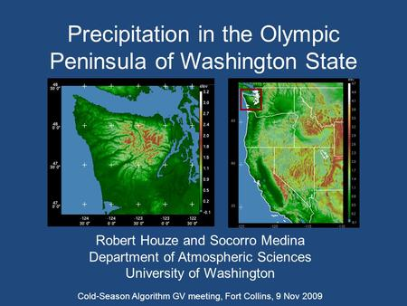 Precipitation in the Olympic Peninsula of Washington State Robert Houze and Socorro Medina Department of Atmospheric Sciences University of Washington.