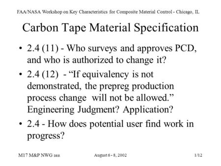 FAA/NASA Workshop on Key Characteristics for Composite Material Control - Chicago, IL M17 M&P NWG DRR August 6 - 8, 20021/12 Carbon Tape Material Specification.