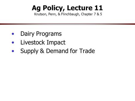 Ag Policy, Lecture 11 Knutson, Penn, & Flinchbaugh, Chapter 7 & 5 Dairy Programs Livestock Impact Supply & Demand for Trade.