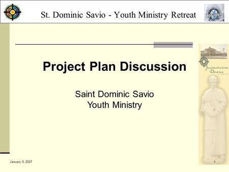 January 8, 20071 Project Plan Discussion St. Dominic Savio - Youth Ministry Retreat Saint Dominic Savio Youth Ministry.