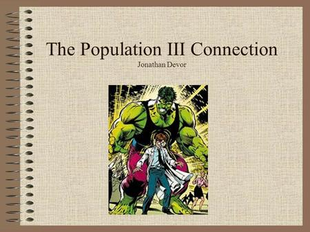 The Population III Connection Jonathan Devor. Outline GRBs as Cosmological Probes: Why is this interesting? Population III – A brief historical overview.