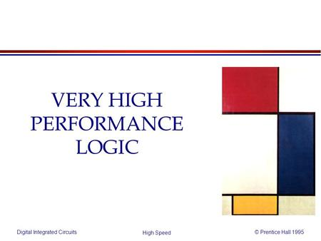 Digital Integrated Circuits© Prentice Hall 1995 High Speed VERY HIGH PERFORMANCE LOGIC.