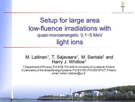 Setup for large area low-fluence irradiations with quasi-monoenergetic 0.1−5 MeV light ions M. Laitinen 1, T. Sajavaara 1, M. Santala 2 and Harry J. Whitlow.