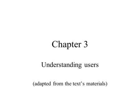Chapter 3 Understanding users (adapted from the text's materials)