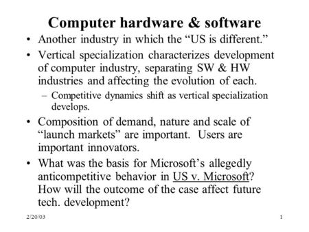 "2/20/031 Computer hardware & software Another industry in which the ""US is different."" Vertical specialization characterizes development of computer industry,"