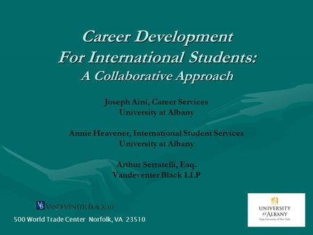 Career Development For International Students: A Collaborative Approach Joseph Aini, Career Services University at Albany Annie Heavener, International.