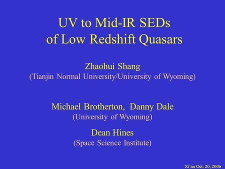 UV to Mid-IR SEDs of Low Redshift Quasars Zhaohui Shang (Tianjin Normal University/University of Wyoming) Michael Brotherton, Danny Dale (University of.