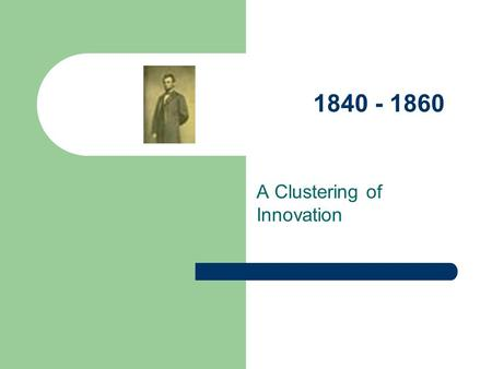 1840 - 1860 A Clustering of Innovation. Let the Clustering Begin! 1841Calotype (Talbot) 1842Cyanotype (Herschel) 1840'sAlbumen (Talbot, Niepce, Blanquart-