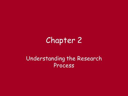 Chapter 2 Understanding the Research Process. Steps in the Research Process Choose analysis Implement plan Prepare report Identify sample Design data.
