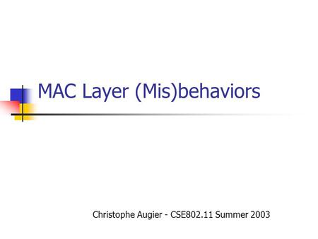 MAC Layer (Mis)behaviors Christophe Augier - CSE802.11 Summer 2003.