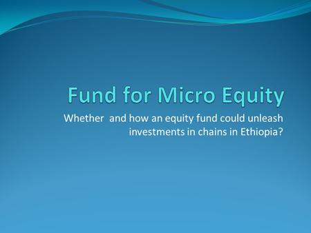 Whether and how an equity fund could unleash investments in chains in Ethiopia?