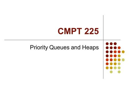 CMPT 225 Priority Queues and Heaps. Priority Queues Items in a priority queue have a priority The priority is usually numerical value Could be lowest.