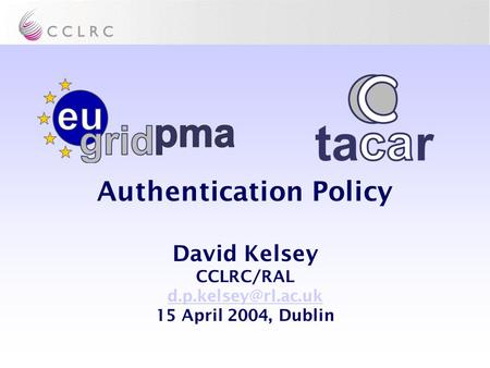 Authentication Policy David Kelsey CCLRC/RAL 15 April 2004, Dublin