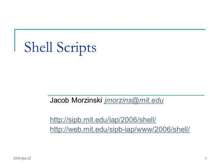 2006-Jan-231 Shell Scripts Jacob Morzinski