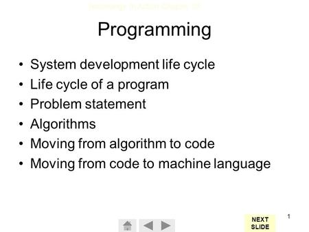 Technology In Action Chapter 10 1 Programming System development life cycle Life cycle of a program Problem statement Algorithms Moving from algorithm.