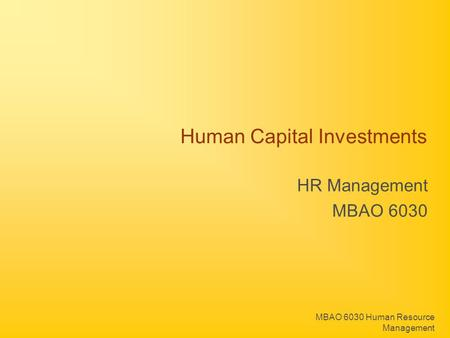 MBAO 6030 Human Resource Management Human Capital Investments HR Management MBAO 6030.