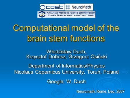 Computational model of the brain stem functions Włodzisław Duch, Krzysztof Dobosz, Grzegorz Osiński Department of Informatics/Physics Nicolaus Copernicus.