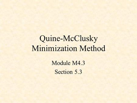 Quine-McClusky Minimization Method Module M4.3 Section 5.3.