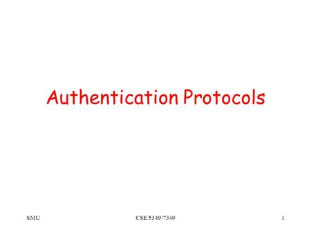 SMUCSE 5349/73491 Authentication Protocols. SMUCSE 5349/73492 The Premise How do we use perfect cryptographic mechanisms (signatures, public-key and symmetric.