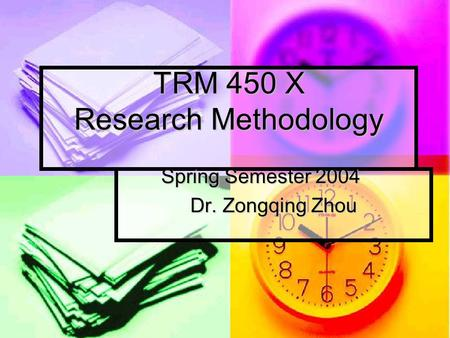 TRM 450 X Research Methodology Spring Semester 2004 Dr. Zongqing Zhou.