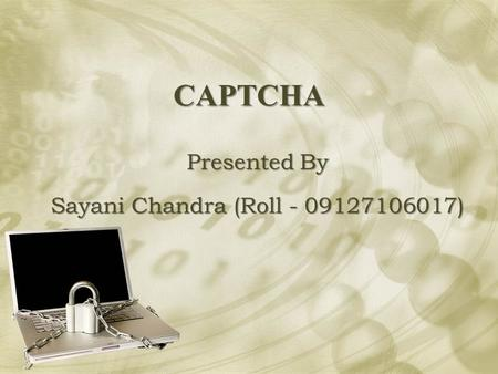 CAPTCHA Presented By Sayani Chandra (Roll - 09127106017)