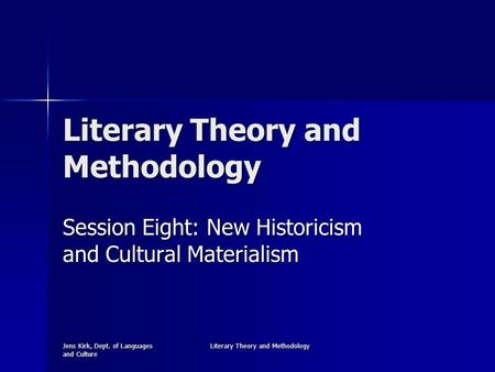 Jens Kirk, Dept. of Languages and Culture Literary Theory and Methodology Session Eight: New Historicism and Cultural Materialism.