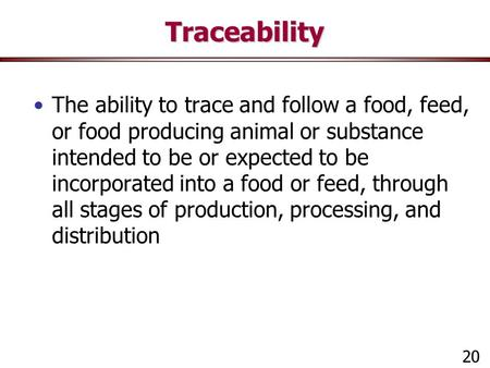 Traceability The ability to trace and follow a food, feed, or food producing animal or substance intended to be or expected to be incorporated into a food.