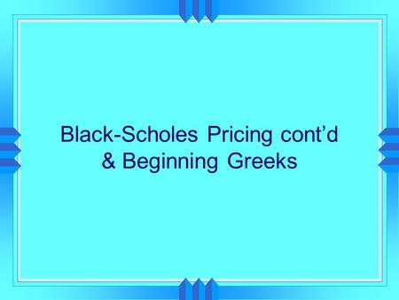 Black-Scholes Pricing cont'd & Beginning Greeks. Black-Scholes cont'd  Through example of JDS Uniphase  Pricing  Historical Volatility  Implied Volatility.