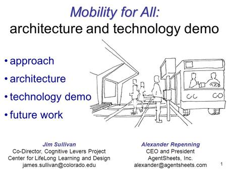 1 Mobility for All: Mobility for All: architecture and technology demo approach architecture technology demo future work Jim Sullivan Co-Director, Cognitive.