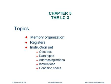 S. Barua – CPSC 240  CHAPTER 5 THE LC-3 Topics Memory organization Registers Instruction set Opcodes.