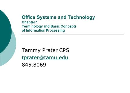 Office Systems and Technology Chapter 1 Terminology and Basic Concepts of Information Processing Tammy Prater CPS 845.8069.