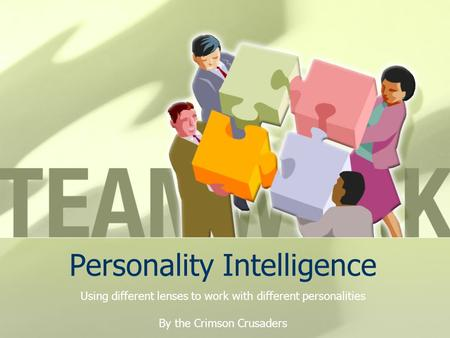 Personality Intelligence Using different lenses to work with different personalities By the Crimson Crusaders.