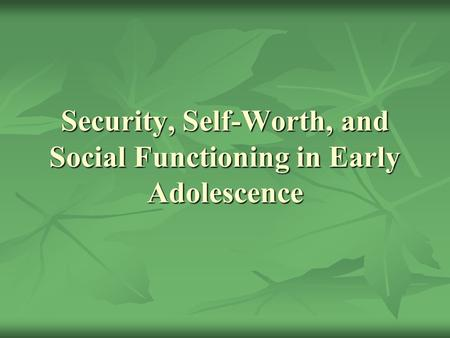 Security, Self-Worth, and Social Functioning in Early Adolescence.
