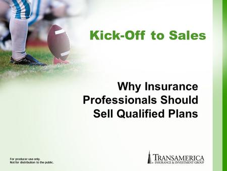 Kick-Off to Sales For producer use only. Not for distribution to the public. Why Insurance Professionals Should Sell Qualified Plans.