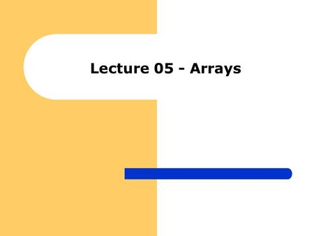 Lecture 05 - Arrays. Introduction useful and powerful aggregate data structure Arrays allow us to store arbitrary sized sequences of primitive values.