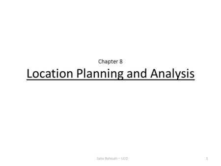 Chapter 8 Location Planning and Analysis 1Saba Bahouth – UCO.