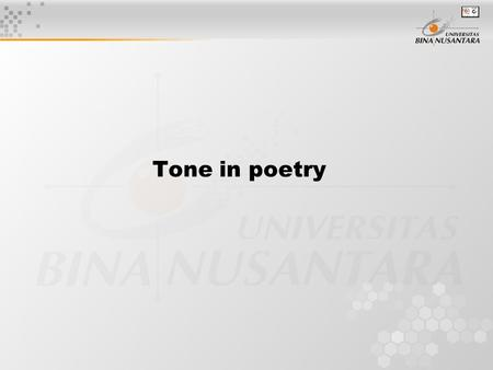 Tone in poetry. Tone Tone, in literature, may be defined as the writer's or speaker's attitude toward his subject, his audience, or himself. It is the.
