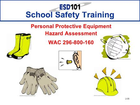 1/05 School Safety Training Personal Protective Equipment Hazard Assessment WAC 296-800-160.