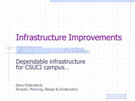Infrastructure Improvements Dependable infrastructure for CSUCI campus… Dave Chakraborty Director, Planning, Design & Construction.