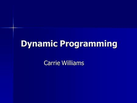 Dynamic Programming Carrie Williams. What is Dynamic Programming? Method of breaking the problem into smaller, simpler sub-problems Method of breaking.