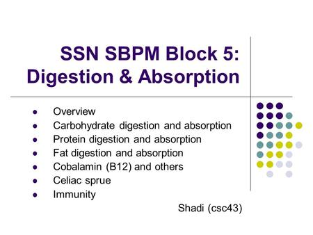 SSN SBPM Block 5: Digestion & Absorption Overview Carbohydrate digestion and absorption Protein digestion and absorption Fat digestion and absorption Cobalamin.