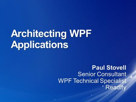 Architecting WPF Applications. GDI/Windows Forms COM InteropFlashDirectXPDFWPF Interactive UI controls  Documents  3D  Animation  Video.